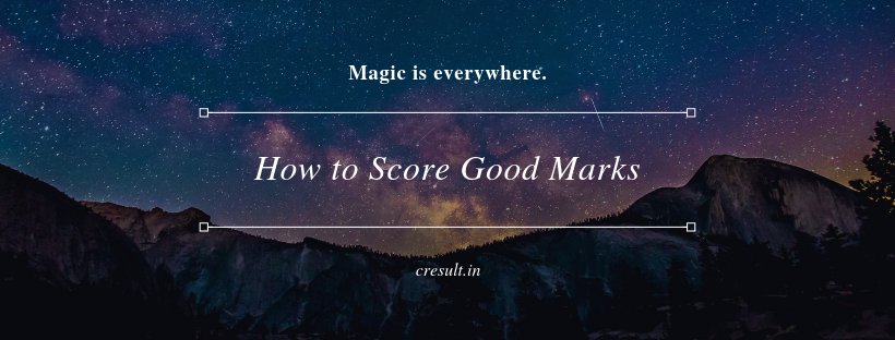 How to Score Good Marks